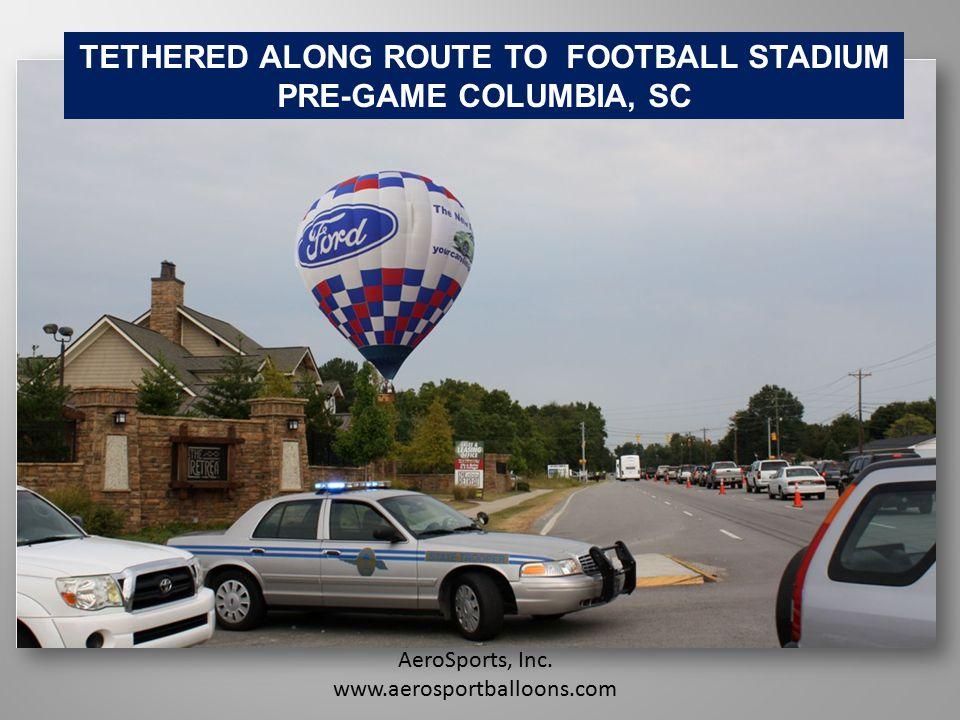 AeroSports, Inc. www.aerosportballoons.com TETHERED ALONG ROUTE TO FOOTBALL STADIUM PRE-GAME COLUMBIA, SC