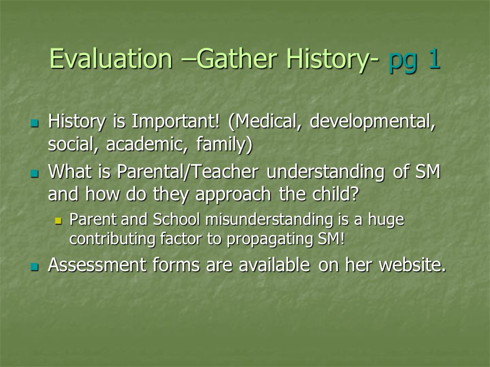Evaluation –Gather History- pg 1 History is Important! (Medical, developmental, social, academic, family) History is Important! (Medical, developmenta