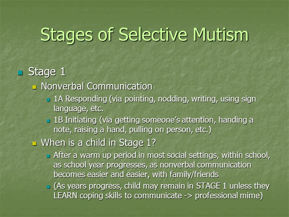 Stages of Selective Mutism Stage 1 Stage 1 Nonverbal Communication Nonverbal Communication 1A Responding (via pointing, nodding, writing, using sign l