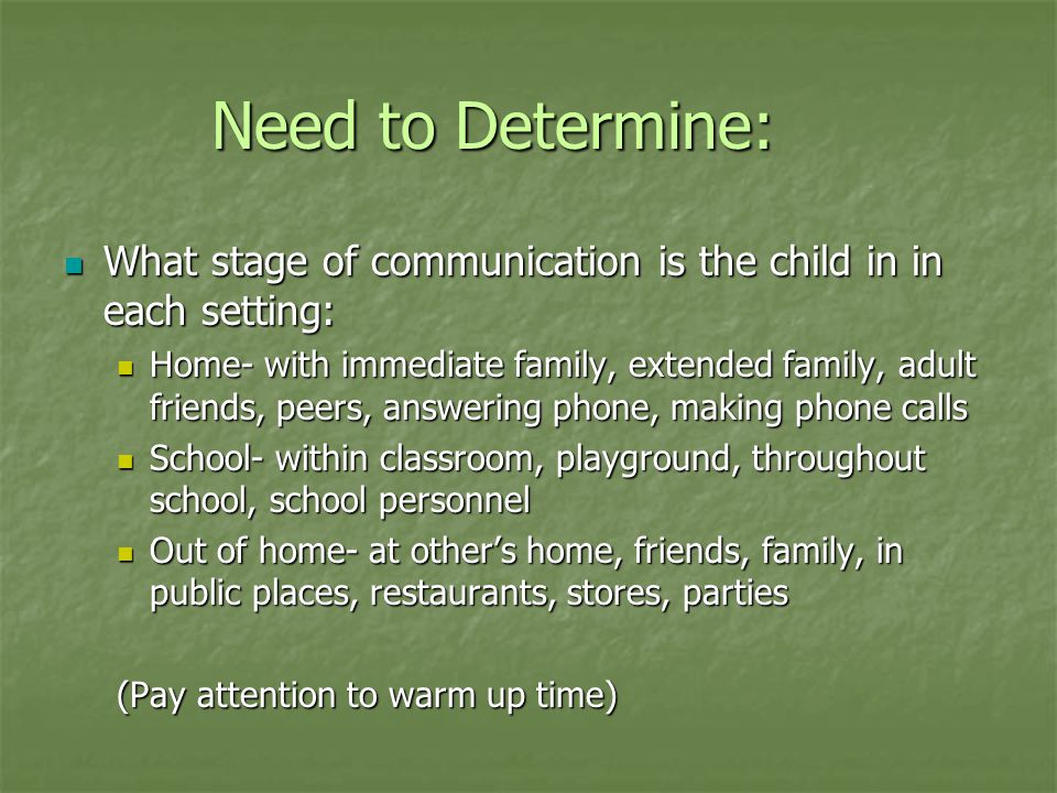 Need to Determine: What stage of communication is the child in in each setting: What stage of communication is the child in in each setting: Home- wit