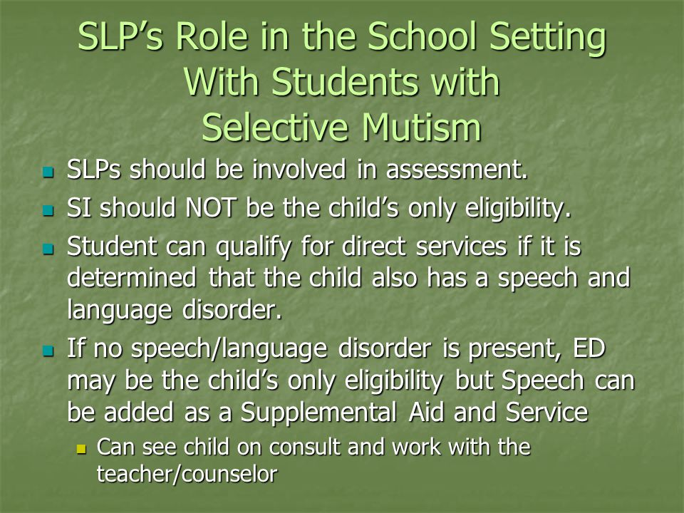 SLP's Role in the School Setting With Students with Selective Mutism SLPs should be involved in assessment. SLPs should be involved in assessment. SI