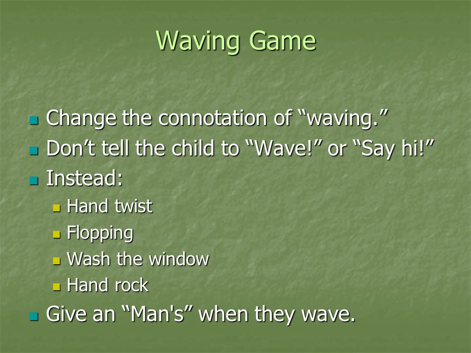 """Waving Game Change the connotation of """"waving."""" Change the connotation of """"waving."""" Don't tell the child to """"Wave!"""" or """"Say hi!"""" Don't tell the child"""