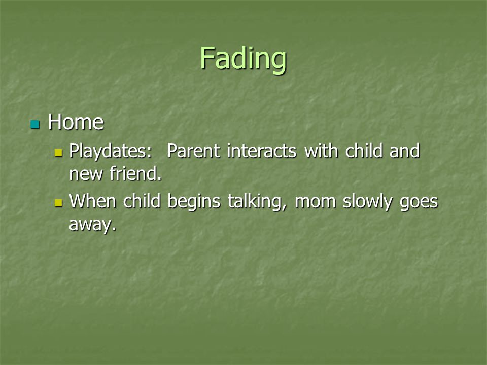 Fading Home Home Playdates: Parent interacts with child and new friend. Playdates: Parent interacts with child and new friend. When child begins talki