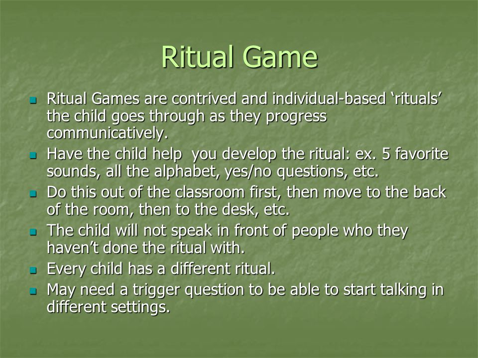 Ritual Game Ritual Games are contrived and individual-based 'rituals' the child goes through as they progress communicatively. Ritual Games are contri
