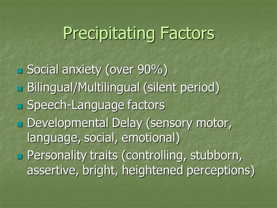 Precipitating Factors Social anxiety (over 90%) Social anxiety (over 90%) Bilingual/Multilingual (silent period) Bilingual/Multilingual (silent period