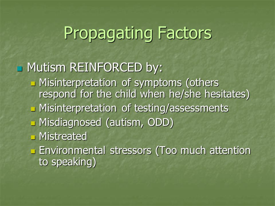 Interesting Facts about SM Many children suffering in silence are unable to communicate nonverbally as well as verbally, and many cannot communicate at all when anxious Many children suffering in silence are unable to communicate nonverbally as well as verbally, and many cannot communicate at all when anxious Just pointing or nodding can illicit anxious feelings Just pointing or nodding can illicit anxious feelings Many cannot acknowledge that people exist Many cannot acknowledge that people exist Their anxiety changes from setting to setting and from person to person.
