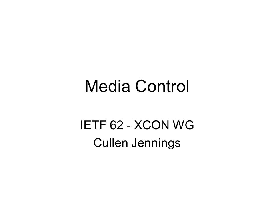 Media Control IETF 62 - XCON WG Cullen Jennings
