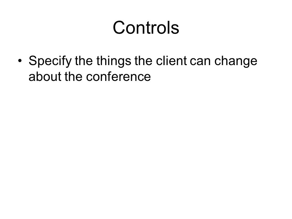Controls Specify the things the client can change about the conference