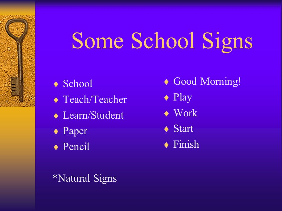 Some School Signs  School  Teach/Teacher  Learn/Student  Paper  Pencil *Natural Signs  Good Morning.