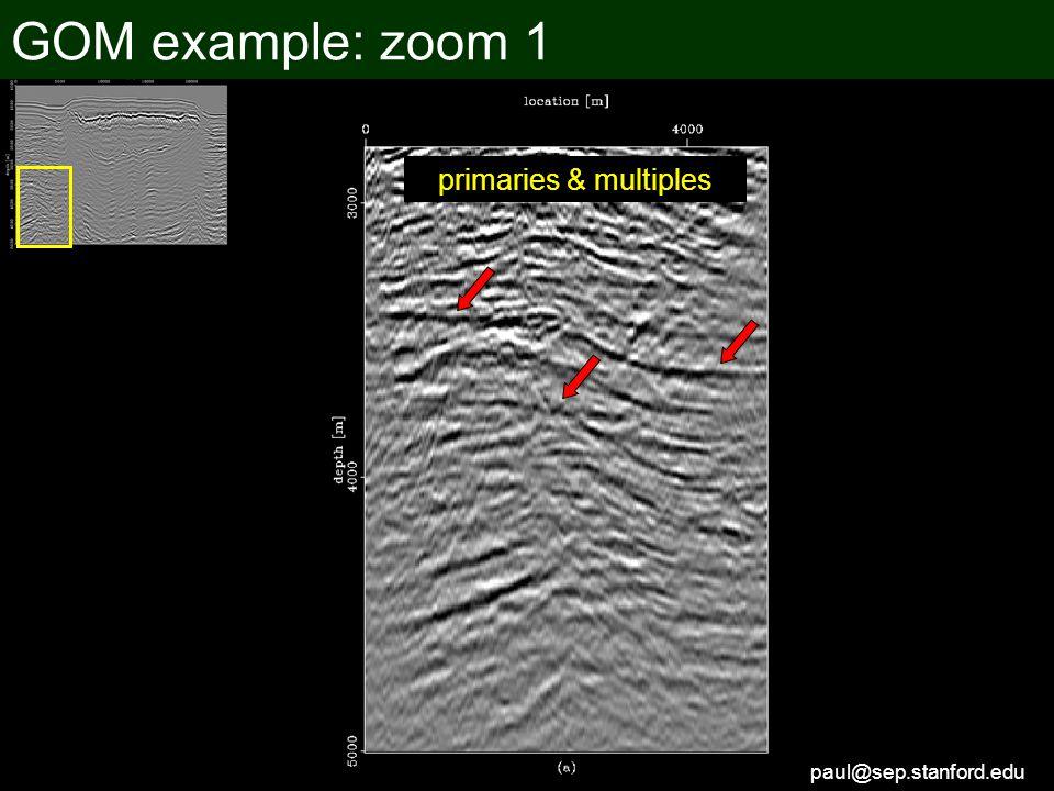 paul@sep.stanford.edu GOM example: zoom 1 primaries & multiples