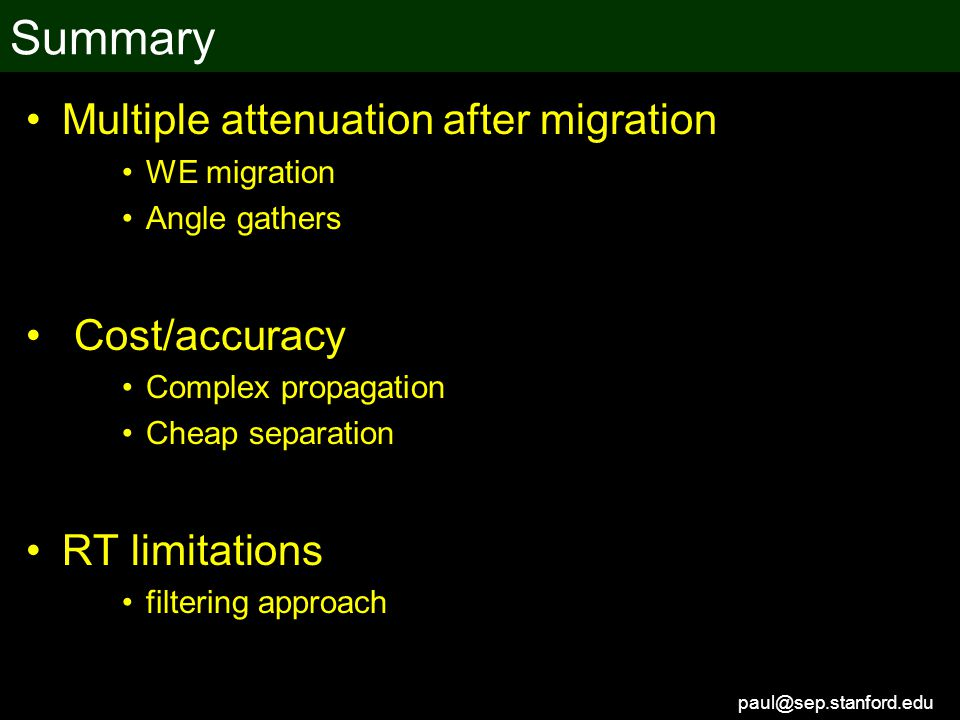 paul@sep.stanford.edu Summary Multiple attenuation after migration WE migration Angle gathers Cost/accuracy Complex propagation Cheap separation RT limitations filtering approach