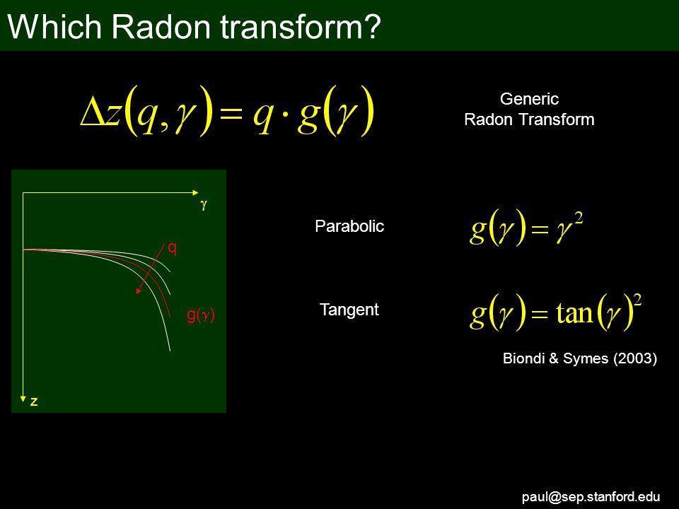 paul@sep.stanford.edu Which Radon transform? Generic Radon Transform Parabolic Biondi & Symes (2003) Tangent q g(  )  z