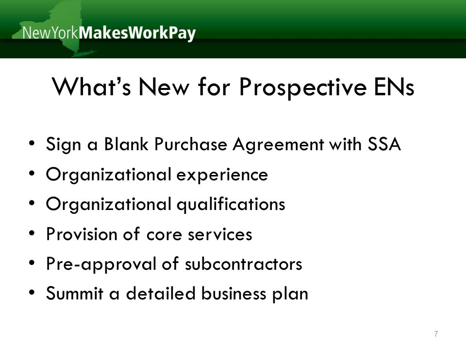 What's New for Prospective ENs Sign a Blank Purchase Agreement with SSA Organizational experience Organizational qualifications Provision of core services Pre-approval of subcontractors Summit a detailed business plan 7