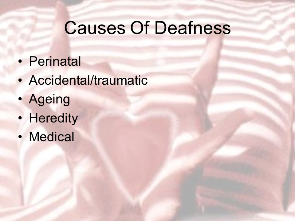 Causes Of Deafness Perinatal Accidental/traumatic Ageing Heredity Medical
