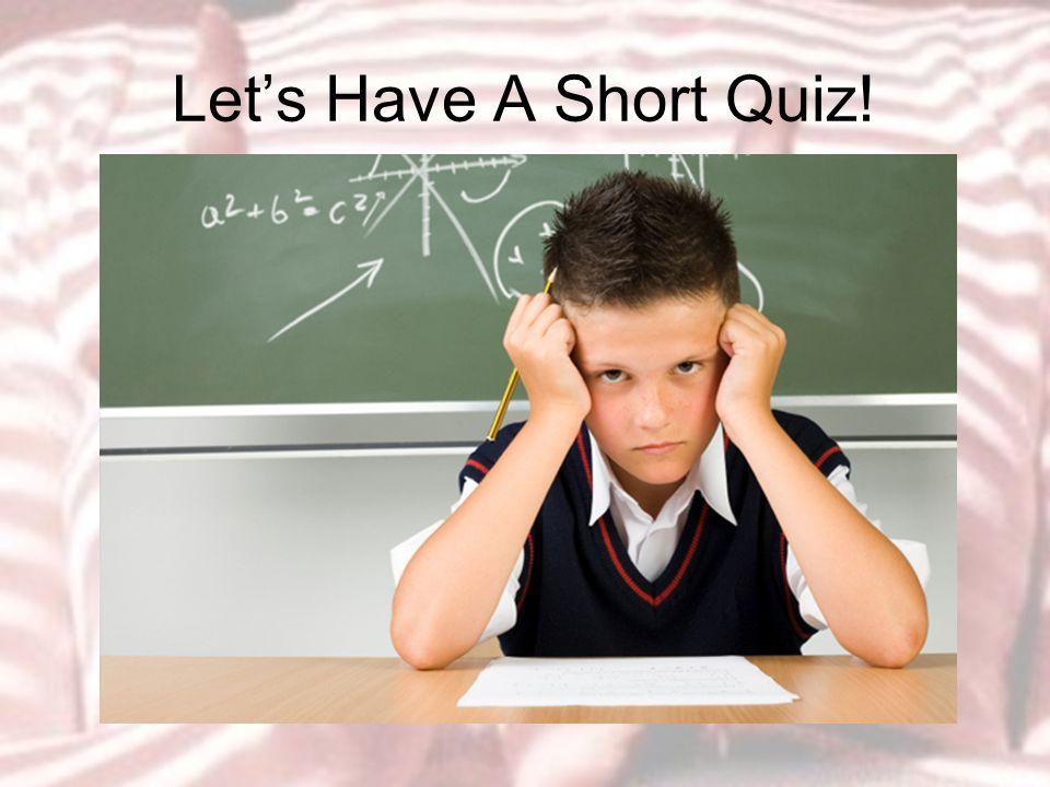 Let's Have A Short Quiz!