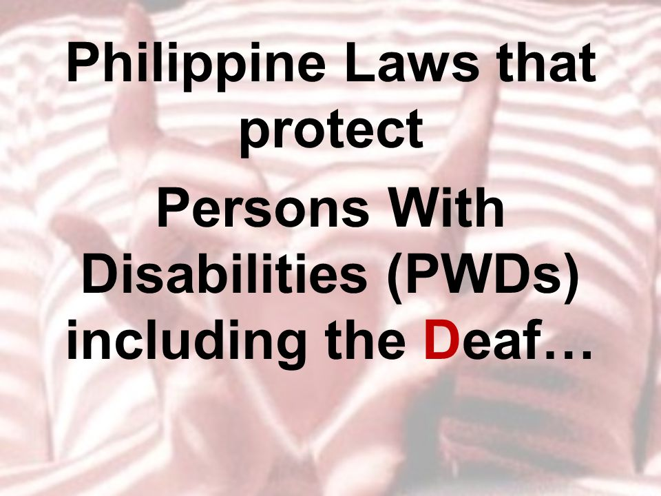 Philippine Laws that protect Persons With Disabilities (PWDs) including the Deaf…