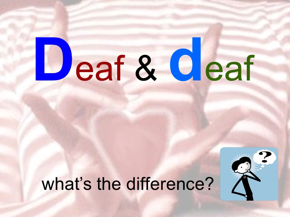 D eaf & d eaf what's the difference?