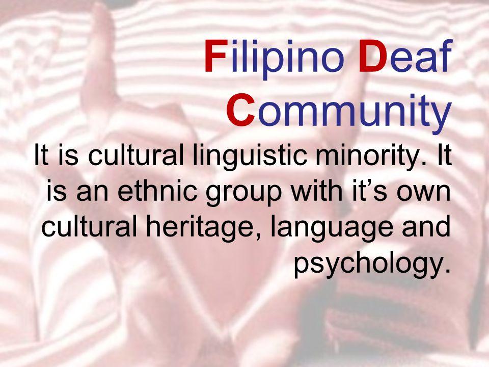 Filipino Deaf Community It is cultural linguistic minority.