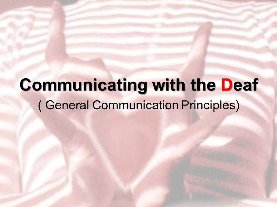 Communicating with the Deaf ( General Communication Principles)