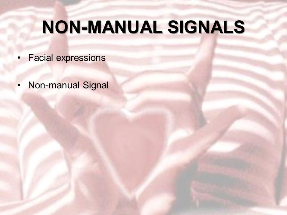 NON-MANUAL SIGNALS Facial expressions Non-manual Signal