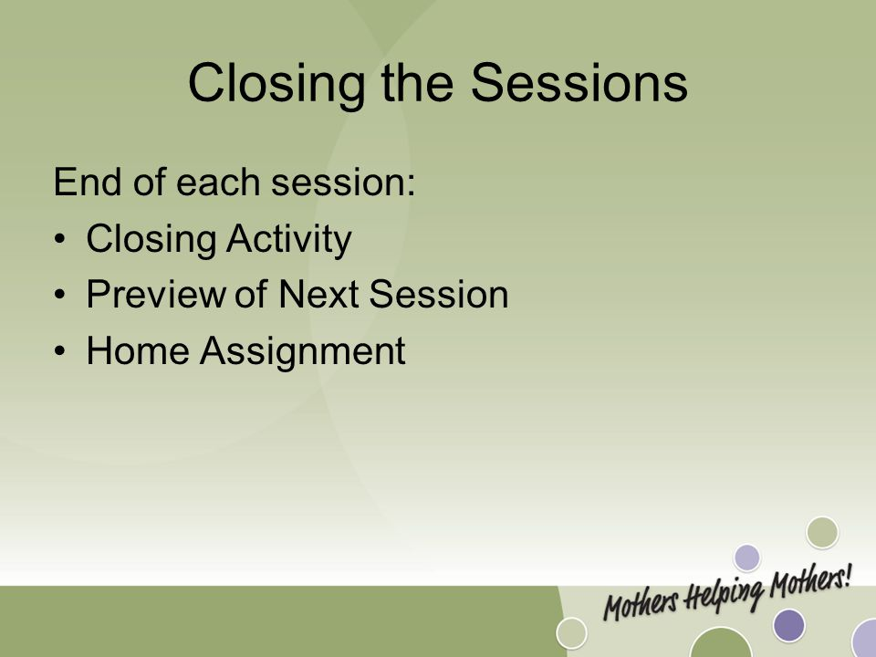Closing the Sessions End of each session: Closing Activity Preview of Next Session Home Assignment