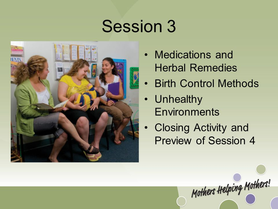 Session 3 Medications and Herbal Remedies Birth Control Methods Unhealthy Environments Closing Activity and Preview of Session 4