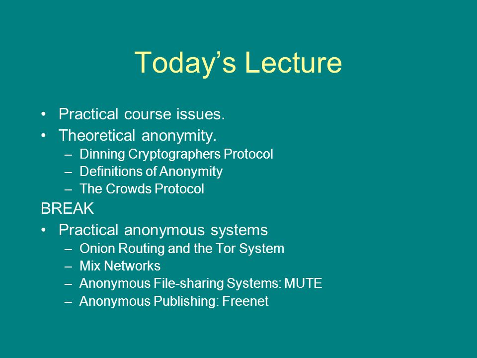 Today's Lecture Practical course issues. Theoretical anonymity.