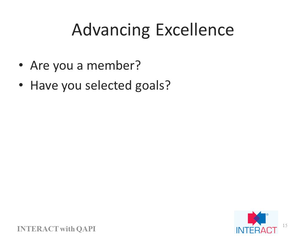 Advancing Excellence Are you a member? Have you selected goals? INTERACT with QAPI 15