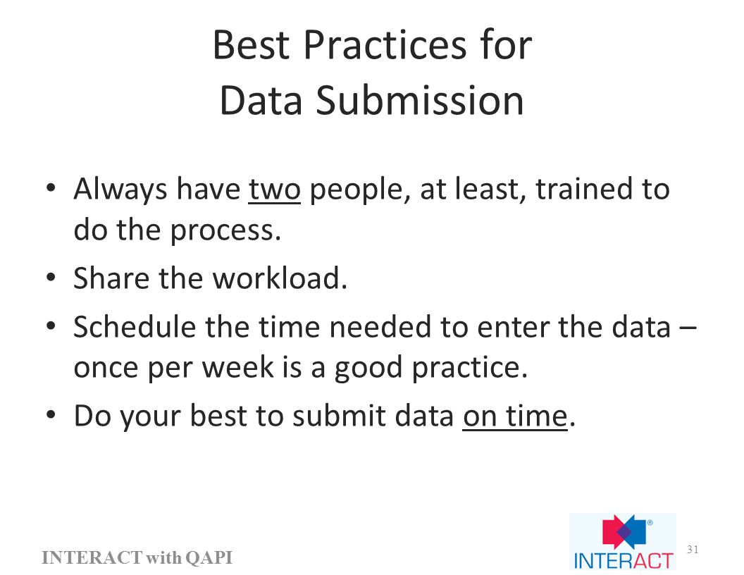 Best Practices for Data Submission Always have two people, at least, trained to do the process.
