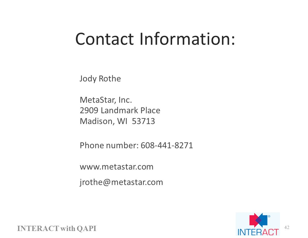 Contact Information: INTERACT with QAPI 42 Jody Rothe MetaStar, Inc.