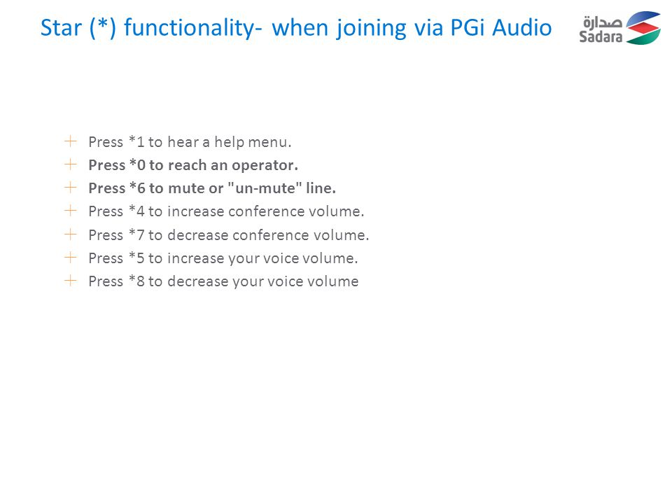 Star (*) functionality- when joining via PGi Audio  Press *1 to hear a help menu.