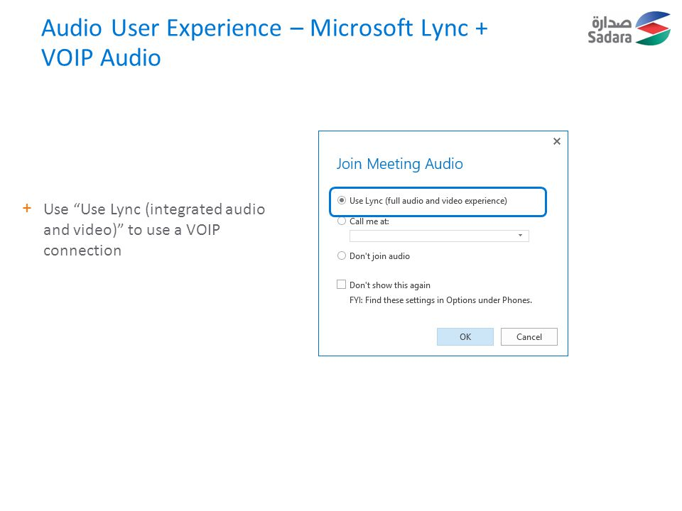Audio User Experience – Microsoft Lync + VOIP Audio +Use Use Lync (integrated audio and video) to use a VOIP connection
