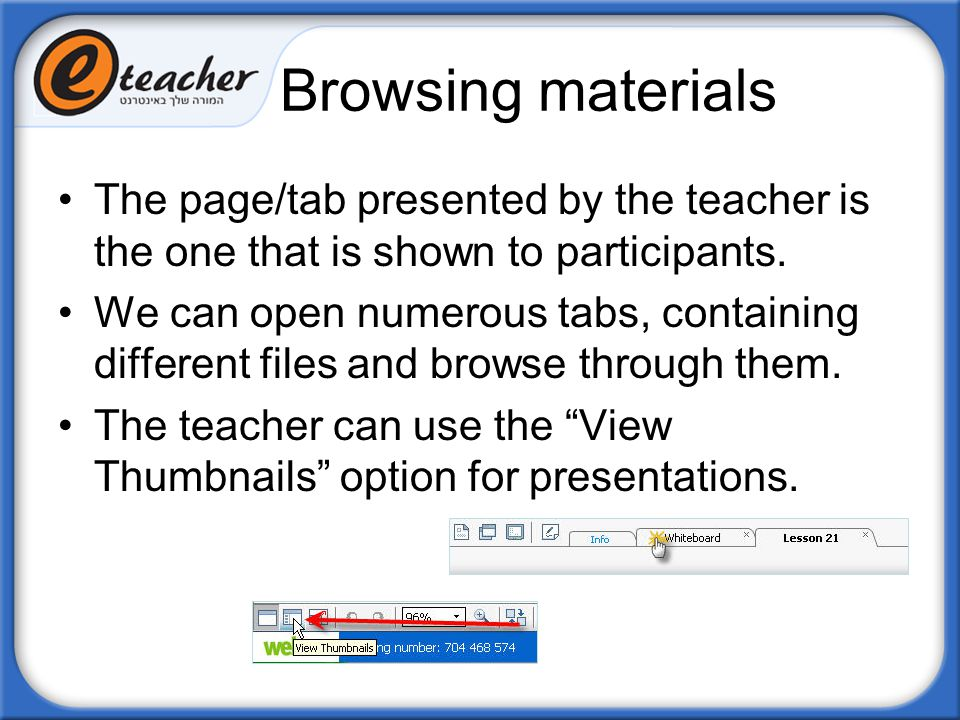 The page/tab presented by the teacher is the one that is shown to participants. We can open numerous tabs, containing different files and browse throu