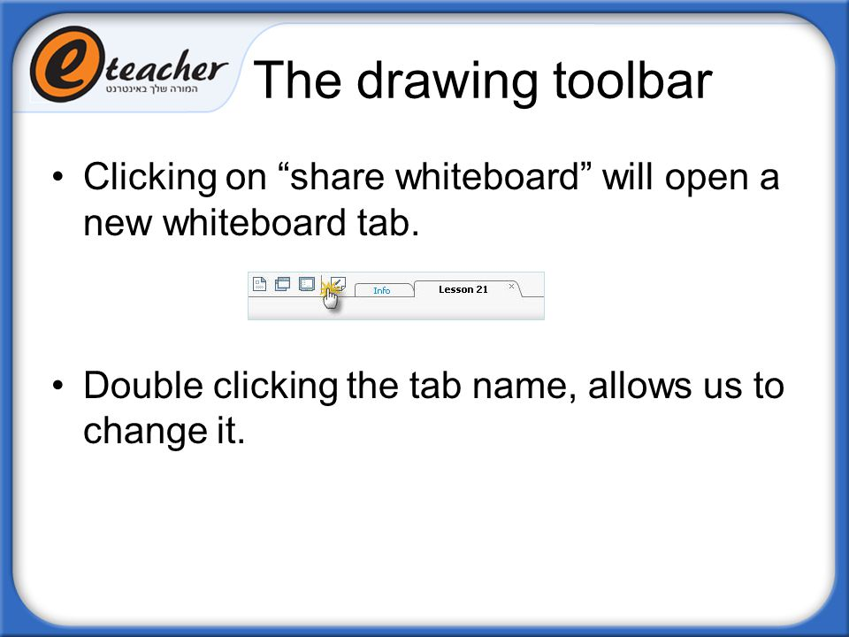 """The drawing toolbar Clicking on """"share whiteboard"""" will open a new whiteboard tab. Double clicking the tab name, allows us to change it."""