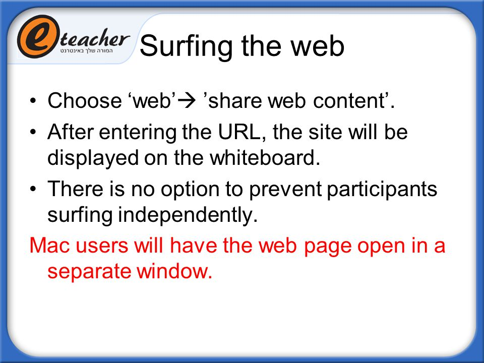 Surfing the web Choose 'web'  'share web content'. After entering the URL, the site will be displayed on the whiteboard. There is no option to preven