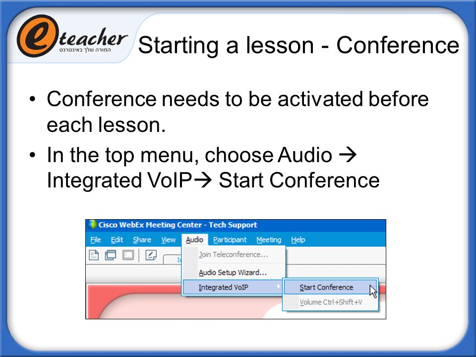 Starting a lesson - Conference Conference needs to be activated before each lesson. In the top menu, choose Audio  Integrated VoIP  Start Conference
