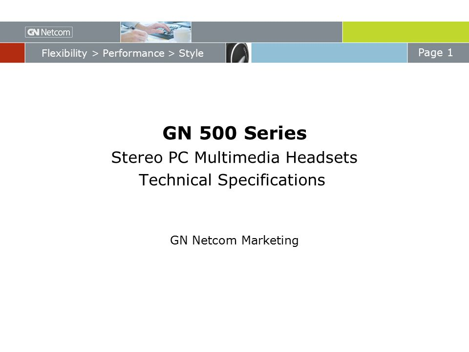 Page 1 Flexibility > Performance > Style GN 500 Series Stereo PC Multimedia Headsets Technical Specifications GN Netcom Marketing GN Netcom Confidential