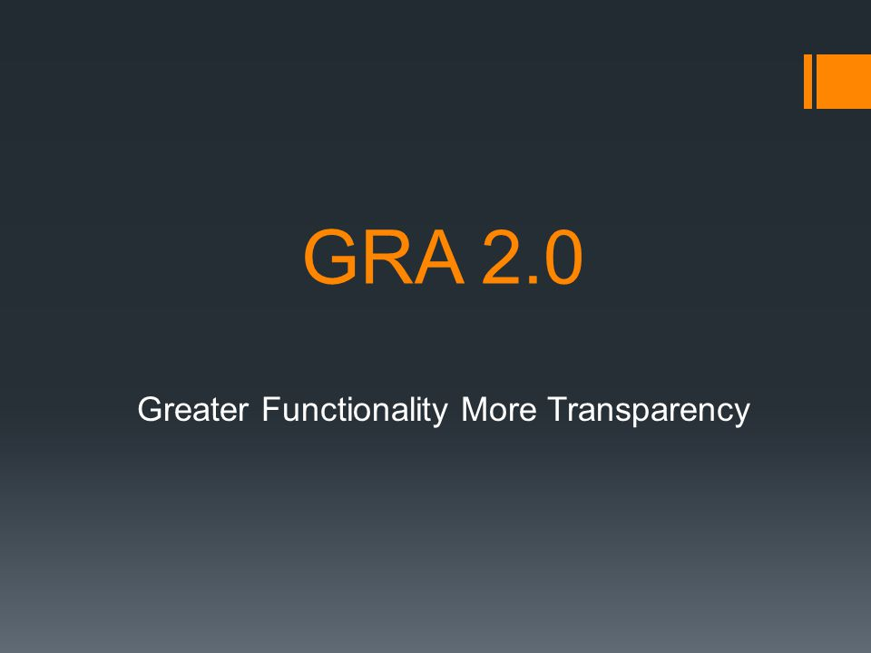 GRA 2.0 Greater Functionality More Transparency