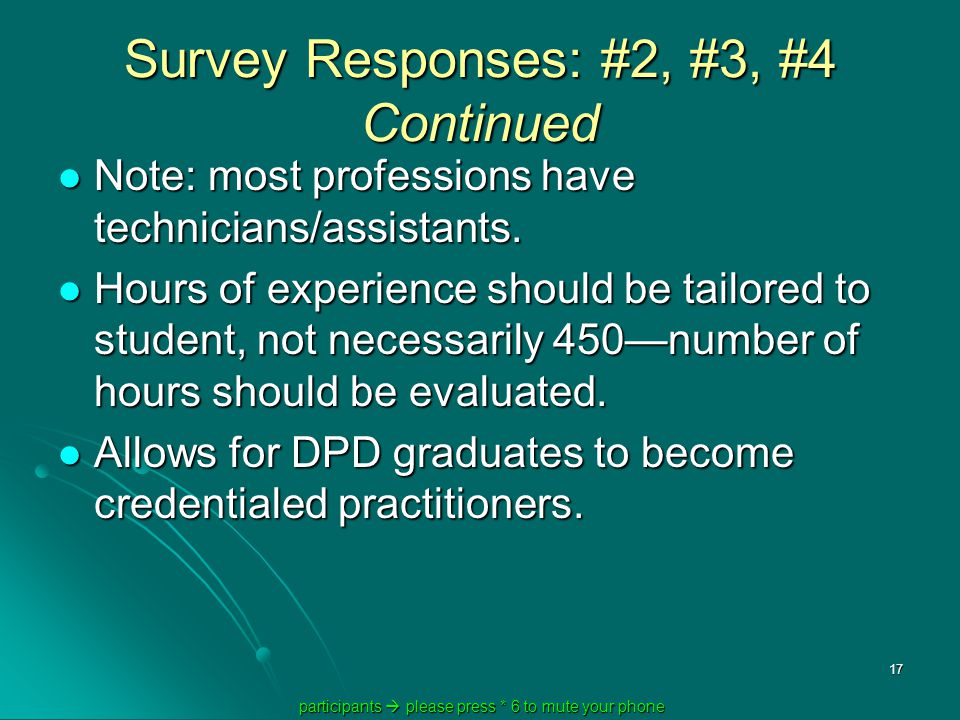 participants  please press * 6 to mute your phone participants  please press * 6 to mute your phone 17 Survey Responses: #2, #3, #4 Continued Note: most professions have technicians/assistants.
