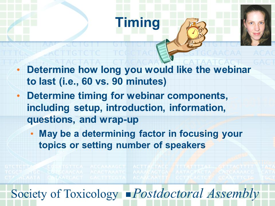 Society of Toxicology Postdoctoral Assembly Timing Determine how long you would like the webinar to last (i.e., 60 vs.