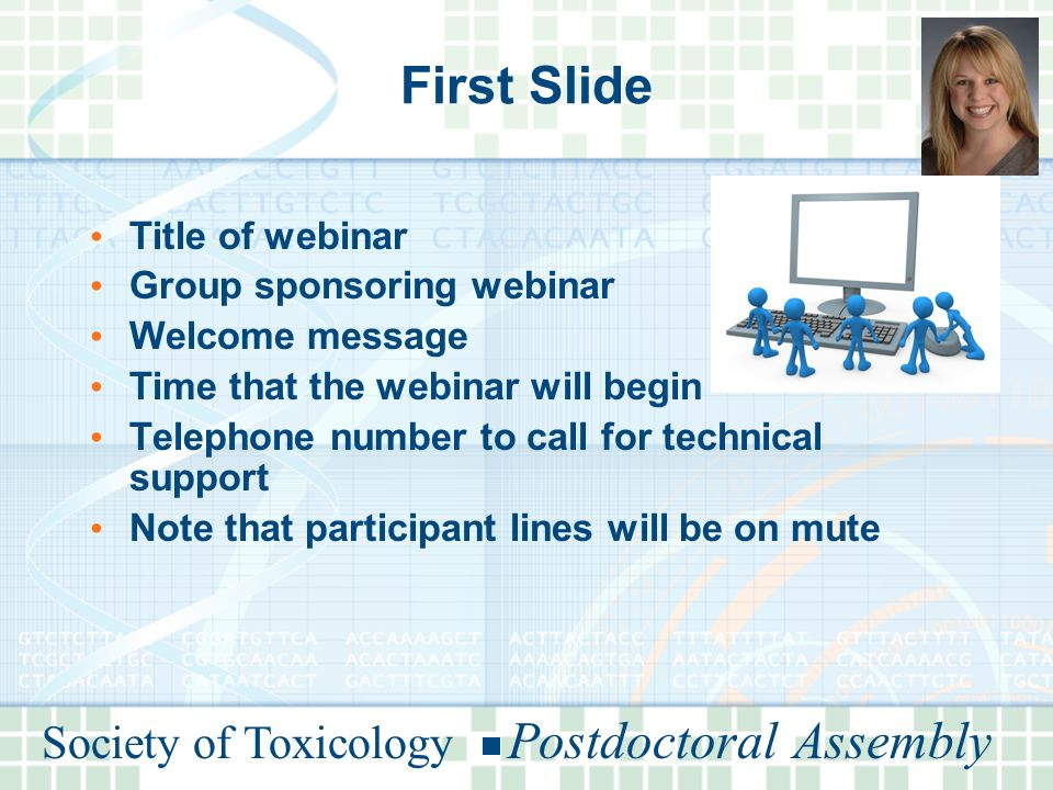 Society of Toxicology Postdoctoral Assembly First Slide Title of webinar Group sponsoring webinar Welcome message Time that the webinar will begin Telephone number to call for technical support Note that participant lines will be on mute