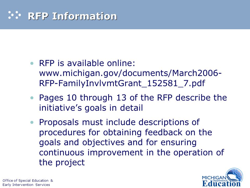 Office of Special Education & Early Intervention Services RFP Information RFP is available online: www.michigan.gov/documents/March2006- RFP-FamilyInv