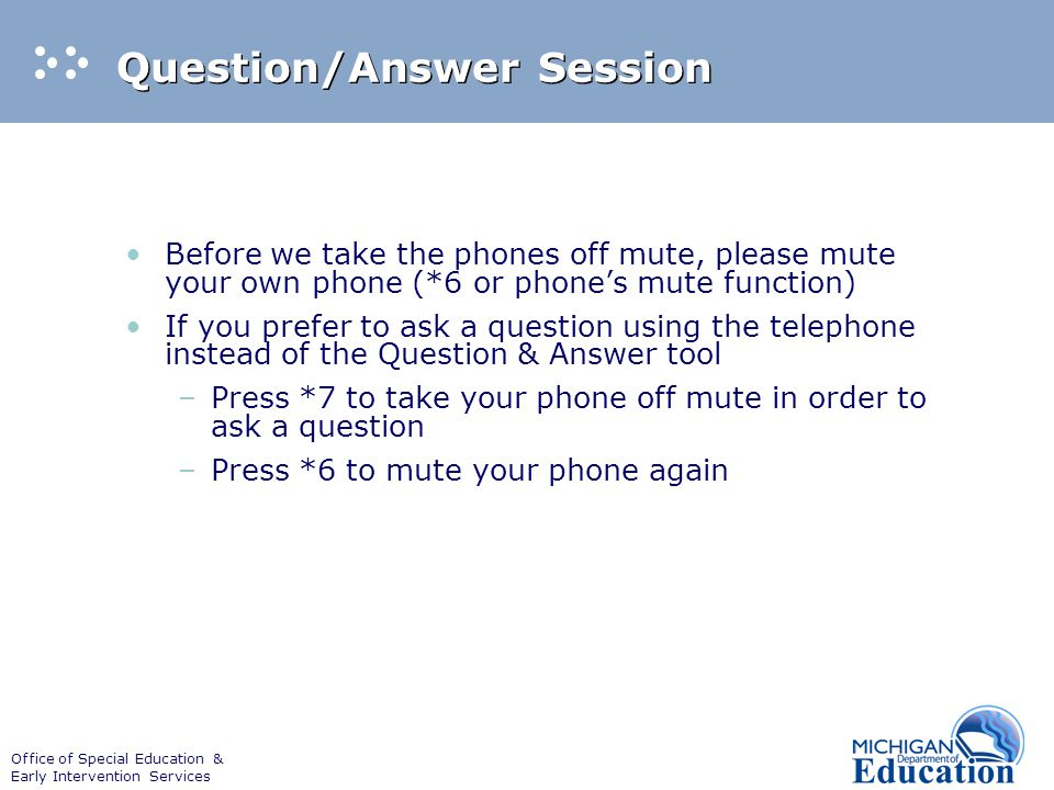 Office of Special Education & Early Intervention Services Question/Answer Session Before we take the phones off mute, please mute your own phone (*6 o