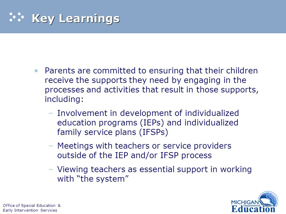 Office of Special Education & Early Intervention Services Key Learnings Parents are committed to ensuring that their children receive the supports the