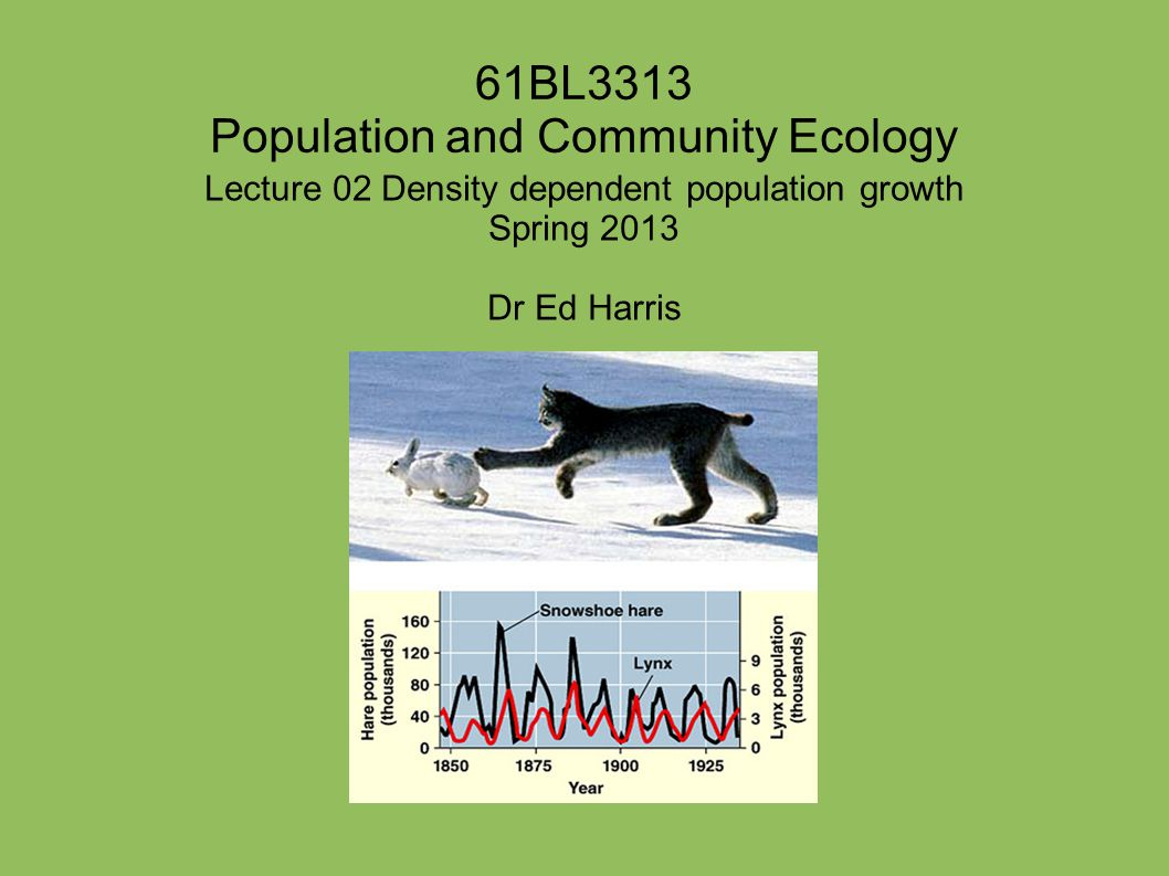 61BL3313 Population and Community Ecology Lecture 02 Density dependent population growth Spring 2013 Dr Ed Harris