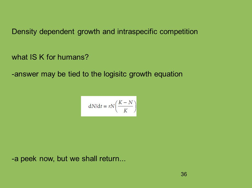36 Density dependent growth and intraspecific competition what IS K for humans.