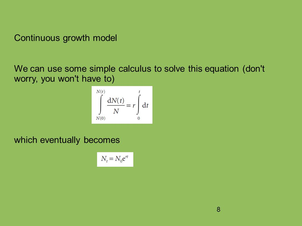 8 Continuous growth model We can use some simple calculus to solve this equation (don t worry, you won t have to) which eventually becomes