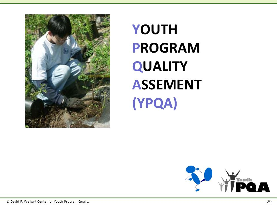 © David P. Weikart Center for Youth Program Quality 29 YOUTH PROGRAM QUALITY ASSEMENT (YPQA)