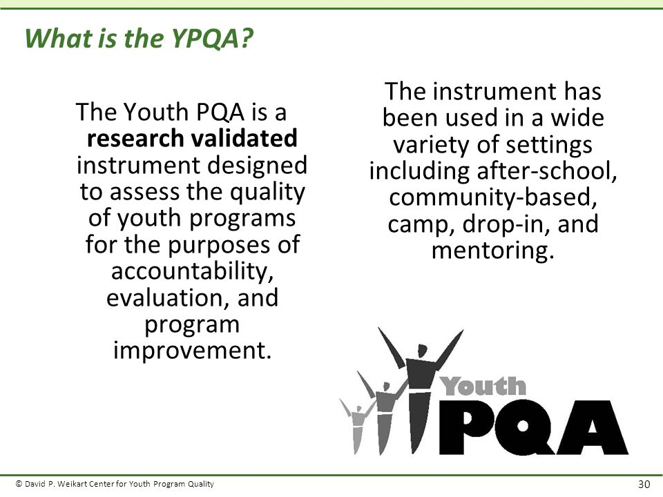 © David P. Weikart Center for Youth Program Quality 30 What is the YPQA.