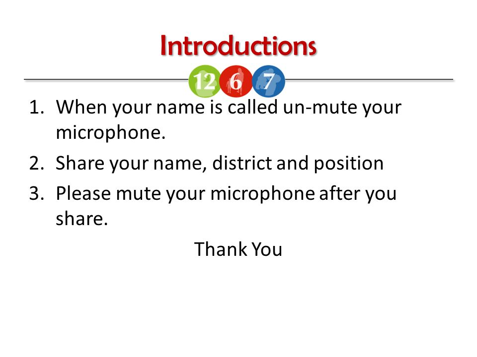 Introductions 1.When your name is called un-mute your microphone.